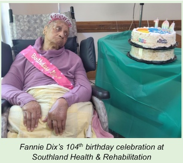 Fannie Dix's 104th birthday celebration at Southland Health & Rehabilitation. Photo/Submitted.